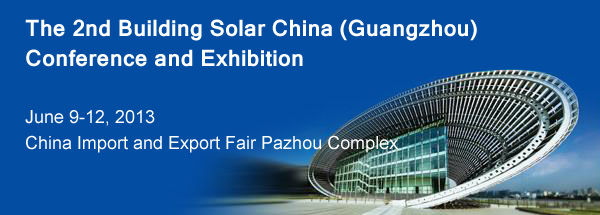 The 2nd Building Solar China (Guangzhou) Conference and Exhibition 2013